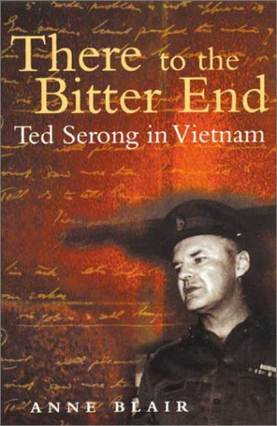 There to the Bitter End: Ted Serong in Vietnam