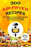#8: 300 Air Fryer Recipes: Most Delicious American Airfryer Recipes to Stew, Grill & Roast Healthy Low-Fat and Low-Carb Meals