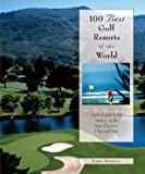 100 Best Golf Resorts of the World: Packed with Solid Advice on the Best Places to Play and Stay (100 Best Series)