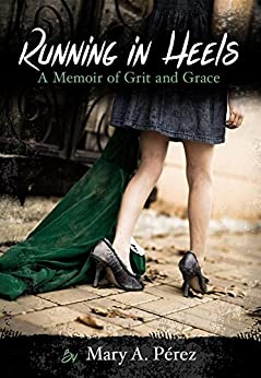 Running in Heels: A Memoir of Grit and Grace (New Book Club Edition) by [Pérez, Mary A.]