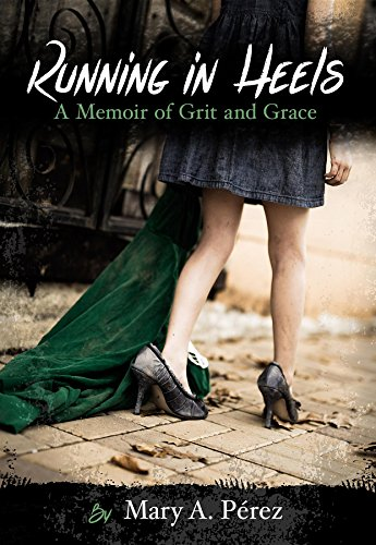 Running in Heels: A Memoir of Grit and Grace (New Book Club Edition)
