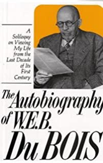 the sociological souls of black folk essays by w e b du bois  autobiography of w e b dubois a soliloquy on viewing my life from the last decade of