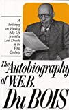 The Autobiography of W. E. B. Du Bois : A Soliloquy on Viewing My Life from the Last Decade of Its First Century, Du Bois, W. E. B., 0717802345