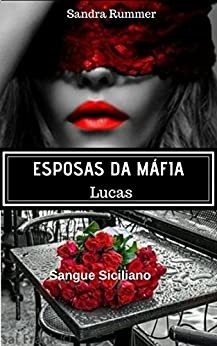 ESPOSAS DA MÁFIA: LUCAS (SANGUE SICILIANO Livro 2) por [Rummer, Sandra]