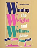 Winning the Weight and Wellness Game, Julie W. Kembel, 0931836506
