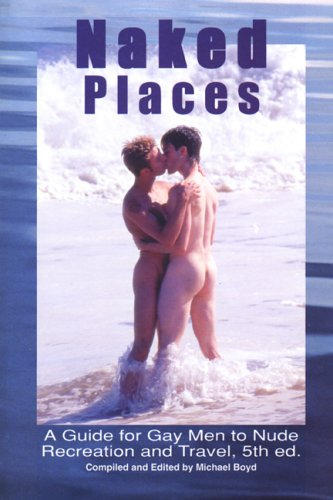 - Naked Places, A Guide for Gay Men to Nude Recreation and Travel, 5th edition