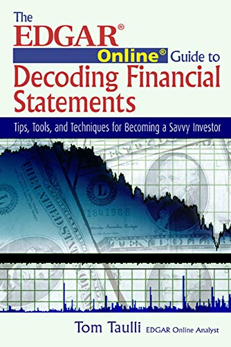 The EDGAR Online Guide to Decoding Financial Statements: Tips, Tools, and Techniques for Becoming a Savvy Investor