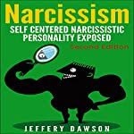 Narcissism: Self Centered Narcissistic Personality Exposed | Jeffery Dawson
