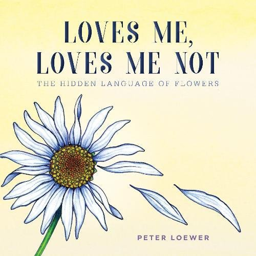 Loves Me, Loves Me Not: The Hidden Language of Flowers by Skyhorse Publishing
