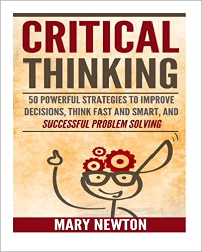 Book Critical Thinking: 50 Best Strategies to Think Smart and Clear: Get Logical Thinking, and Improve Your Decision Making Skills