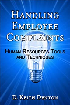 Handling Employee Complaints: Human Resources Tools and Techniques by [Denton, D. Keith, Boyd, Charles]