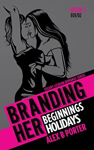 Branding Her 1 : Beginnings & Holidays (Episodes 01 & 02) (BRANDING HER : Steamy Lesbian Romance Series)
