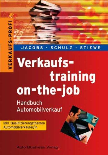 Verkaufstraining on-the-job: Handbuch Automobilverkauf