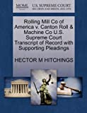 Rolling Mill Co of America V. Canton Roll and MacHine Co U. S. Supreme Court Transcript of Record with Supporting Pleadings, Hector M. Hitchings, 1270110187