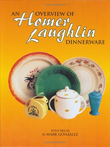 An Overview of Homer Laughlin Dinnerware Mark Gonzalez 9780895381187 Amazon.com Books  sc 1 st  Amazon.com & An Overview of Homer Laughlin Dinnerware: Mark Gonzalez ...