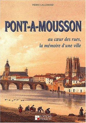 Pont-à-Mousson. : Au coeur des rues, la mémoire d'une ville Relié – 1 décembre 1994 Pierre Lallemand la mémoire d'une ville Pierron 2708501305