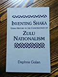 Inventing Shaka : Using History in the Construction of Zulu Nationalism, Golan, Daphna, 1555873499