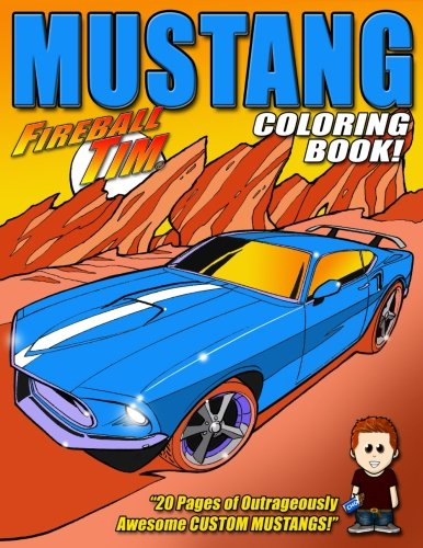 Fireball Tim's Mustang Coloring Book: 20 Pages of Outrageously Awesome Custom Mustangs to Color!]()