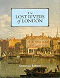 The Lost Rivers of London: A Study of Their Effects Upon London and Londoners, and the Effects of London and Londoners on Them