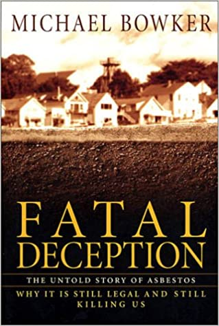 Fatal Deception The Untold Story Of Asbestos Bowker Michael 9781579546847 Amazon Com Books