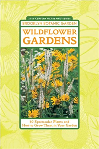 Wildflower Gardens 60 Spectacular Plants And How To Grow Them In