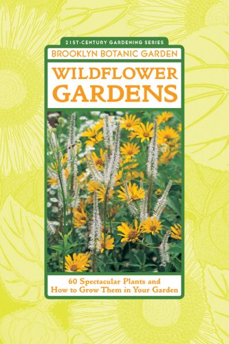 Wildflower Gardens: 60 Spectacular Plants and How to Grow Them in Your Garden (21st-Century Gardening)