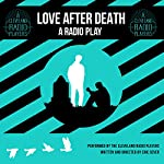 Love after Death: A Radio Play | Eric Sever