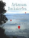 Arkansas Backstories, Volume 1: Quirks, Characters, and Curiosities of the Natural State