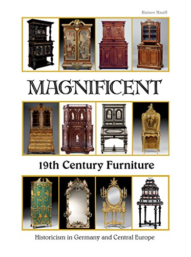 Magnificent 19th Century Furniture: Historicism in Germany and Central Europe (Central Furniture)