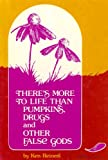There's More to Life Than Pumpkins, Drugs and Other False Gods, Kenneth G. Reiners, 0934104034