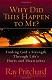 Why Did This Happen to Me?: Finding Gods Strength Through Lifes Hurts and Heartaches