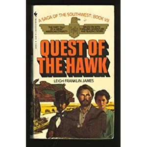 The Quest of the Hawk (Saga of the Southwest) Leigh Franklin James