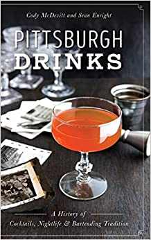 Book Pittsburgh Drinks: A History of Cocktails, Nightlife & Bartending Tradition