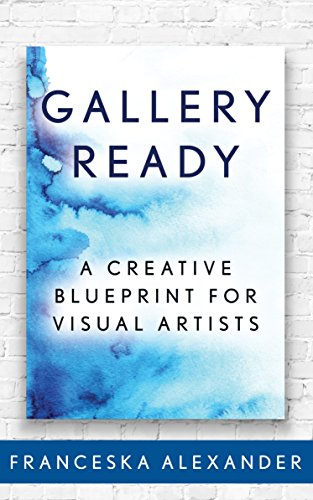 Gallery ready a creative blueprint for visual artists kindle gallery ready a creative blueprint for visual artists by alexander franceska malvernweather Image collections