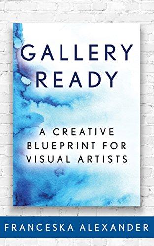 Gallery Ready: A Creative Blueprint for Visual Artists por Franceska Alexander