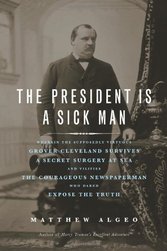 the-president-is-a-sick-man-wherein-the-supposedly-virtuous-grover-cleveland-survives-a-secret-surge