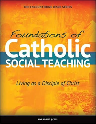 Foundations of catholic social teaching living as a disciple of foundations of catholic social teaching living as a disciple of christ encountering jesus ave maria press 9781594714672 amazon books fandeluxe Images