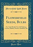 Amazon / Forgotten Books: Flowerfield Seeds, Bulbs New York World s Fair 1939 Edition Cannas, Dahlias, Peonies, Gladiolus, Iris Classic Reprint (Flowerfield Bulb Farm)