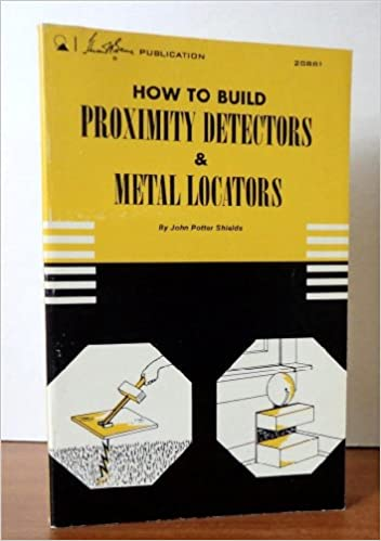 How to Build Proximity Detectors and Metal Locators: John Potter Shields: 9780672208812: Amazon.com: Books