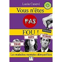 Vous n'êtes pas fou !: Les maladies mentales démystifiées (French Edition)