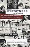 img - for Eyewitness to America: 500 Years of American History in the Words of Those Who Saw It Happen book / textbook / text book