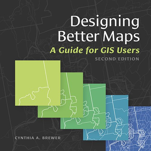 Designing Better Maps: A Guide for GIS UsersA Guide for GIS Users