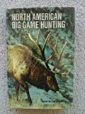 North American Big Game Hunting, Byron W. Dalrymple, 0876911424
