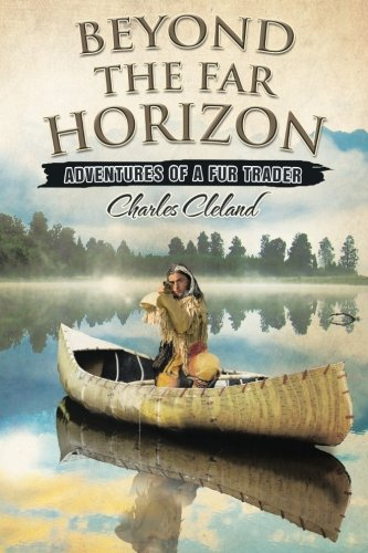 Beyond the Far Horizon: Adventures of a Fur Trader