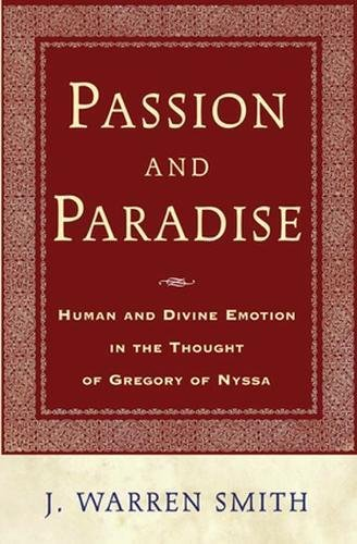 Passion and Paradise: Human and Divine Emotion in the Thought of Gregory of Nyssa