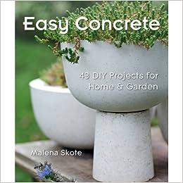 Easy Concrete 43 Diy Projects For Home Garden By Malena Skote 2010 05 04 Malena Skote 9781847737335 Books