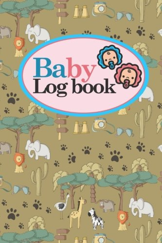 Download Baby Logbook: Newborn Diapers Log Book, Breastfeeding Journal, Childcare Nanny Report Book, Eat, Sleep, Poop Schedule Log Journal, Cute Safari Wild Animals Cover, 6 x 9 (Baby Logbooks) (Volume 47) pdf epub