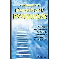 Manuel De Développement Psychique: Développez Votre Intuition Et Vos Facultés Paranormales : Guide Pratique Pour Débutants