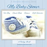 img - for My Baby Shower Baby Boy Guest Book Games Gift Recorder: Baby Shower Guest Book; Baby Shower Gift Recorder in al;Baby Shower Gift Ideas in al;Baby ... Shower Favours in all;Baby Shower Games in al book / textbook / text book