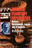 Russian Planetary Exploration : History, Development, Legacy, Prospects, Harvey, Brian, 0387463437